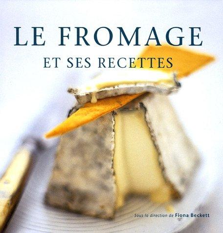 Le fromage et ses recettes: De la fondue au cheesecake