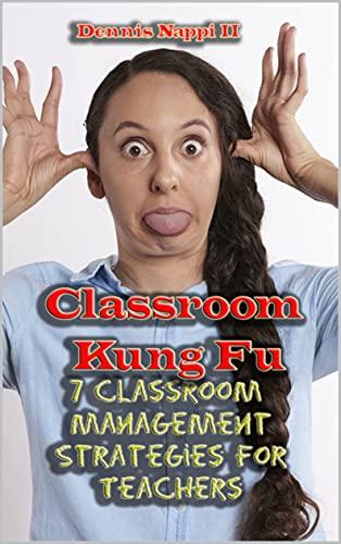 Classroom Kung Fu: 7 Classroom Management Strategies for Teachers