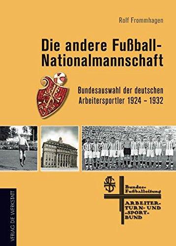 Die andere Fußball-Nationalmannschaft: Bundesauswahl der deutschen Arbeitersportler 1924 – 1932