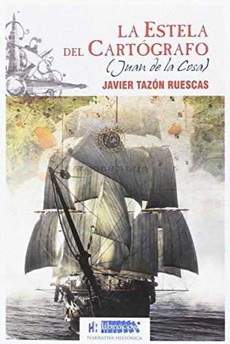 LA ESTELA DEL CARTÓGRAFO: JUAN DE LA COSA (LIBRUCOS NARRATIVA HISTÓRICA)