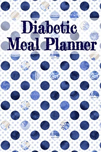 Diabetic Meal Planner: Blood Sugar Medical Diary - Daily Health Jounal - Breakfast, Dinner, Lunch, Snack & Bedtime Grams Carb, Insulin Dose & Glucose Level Log & Organizer
