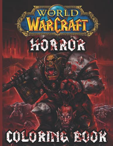 World Of Warcraft Horror Coloring Book: Perfect Book Nightmare Freak Of Serial Killers Halloween Monsters Coloring Books For Adults, Teenagers - Creativity