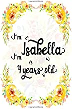 I'm Isabella. I'm 4 years old.: A Cute Lined Notebook Journal For Girls. A Perfect Birthday Gift For Her.