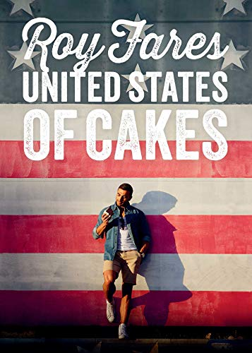 United States of Cakes: Tasty Traditional American Cakes, Cookies, Pies, and Baked Goods by [Roy Fares]