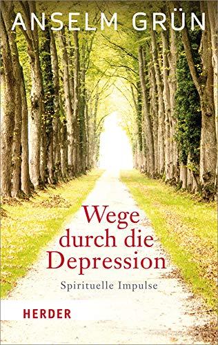 Wege durch die Depression: Spirituelle Impulse (HERDER spektrum, Band 6908)