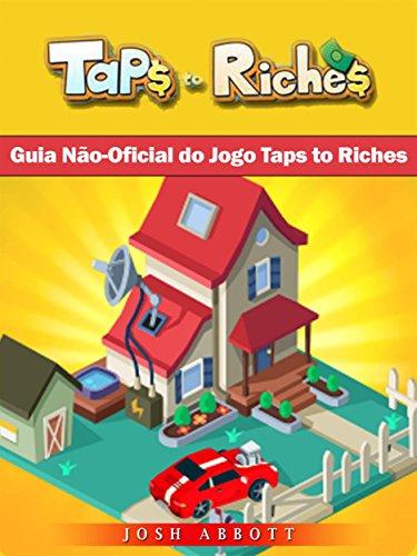 Guia Não-Oficial Do Jogo Taps To Riches (Portuguese Edition)