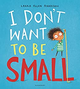 I Don't Want to be Small by [Laura Ellen Anderson]