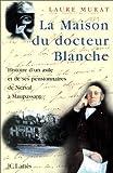 La maison du docteur Blanche : Histoire d'un asile et de ses pensionnaires, de Nerval à Maupassant