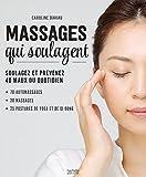 Massages qui soulagent - 200 techniques venues du monde entier - 30 pas à pas