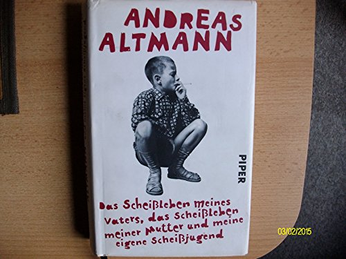 Das Scheißleben meines Vaters. das Scheißleben meiner Mutter und meine eigene Scheißjugend von Altmann. Andreas (2011) Gebundene Ausgabe