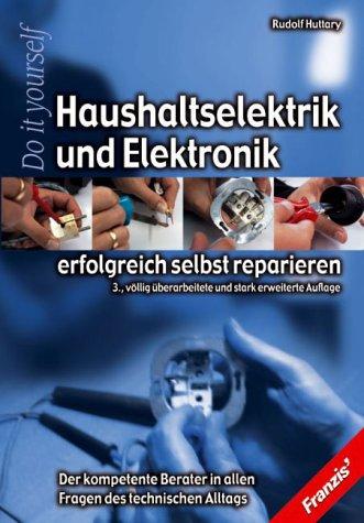 Haushaltselektrik und Elektronik erfolgreich selbst reparieren