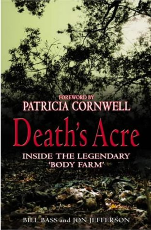 Death's Acre : Inside the Legendary 'Body Farm