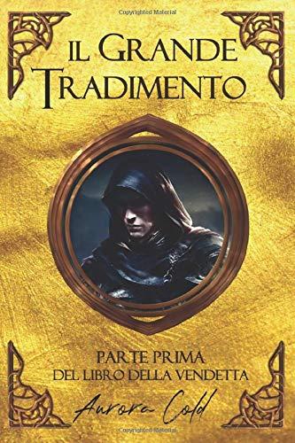 Il Grande Tradimento - Parte Prima: Libro Primo della Vendetta