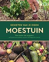 Genieten van je eigen moestuin: van zaaien tot oogsten : zelf groenten kweken op een biologische manier