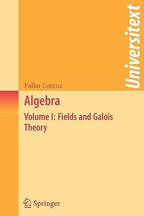 Algebra: Volume I: Fields and Galois Theory: 1