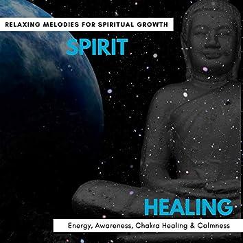 Spirit Healing - Relaxing Melodies For Spiritual Growth, Energy, Awareness, Chakra Healing & Calmness