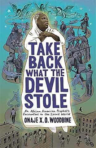 TAKE BACK WHAT THE DEVIL STOLE - Onaje X. O. Woodbine