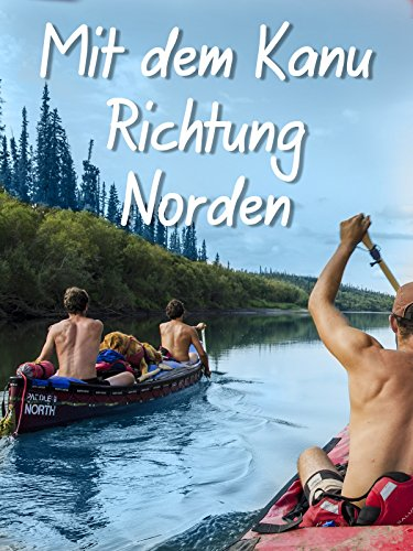 Mit dem Kanu Richtung Norden