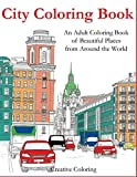 City Coloring Book: An Adult Coloring Book of Beautiful Places from Around the World (Adult Coloring Books)