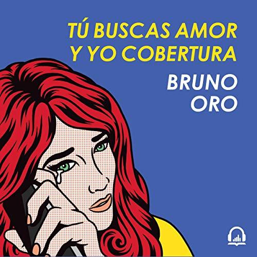 Tú buscas amor y yo cobertura Audiobook By Bruno Oro cover art