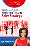 A Quick Reference Mini Book for Marketing Tips and Sales Strategy (Good Girls Guide to Public Relations, Publicity and Marketing 1)