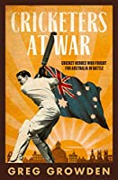 Cricketers at War: Cricket Heroes Who also Fought for Australia in Battle