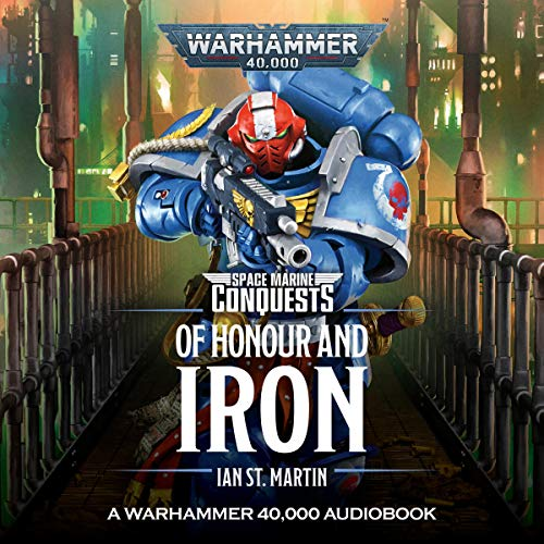 Of Honour and Iron: Space Marine Conquests: Warhammer 40,000, Book 4