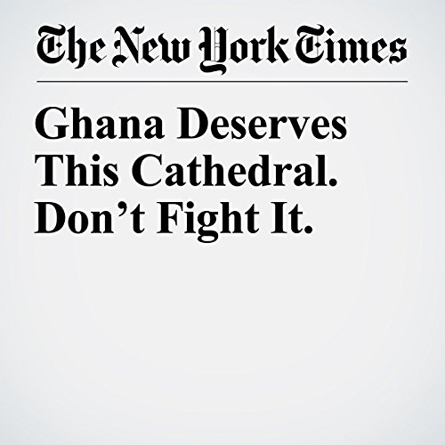 Ghana Deserves This Cathedral. Don't Fight It. copertina