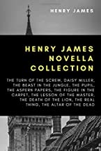Henry James Novella Collection: The Turn of the Screw, Daisy Miller, The Beast In The Jungle, The Pupil, The Aspern Papers...