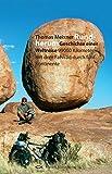 Rundherum - Geschichte einer Weltreise 99 000 km allein mit dem Fahrrad durch fünf Kontinente