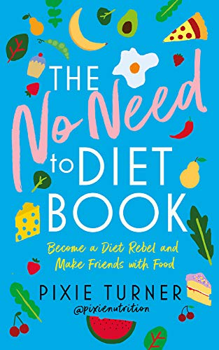 Turner, P: No Need To Diet Book: Become a Diet Rebel and Make Friends with Food