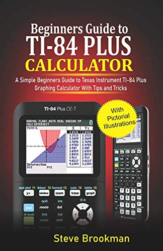 Beginners Guide to TI-84 Plus Graphing Calculators: A Simple Beginners Guide to Texas Instrument TI-84 Plus Graphing Calculator with Tips and Tricks