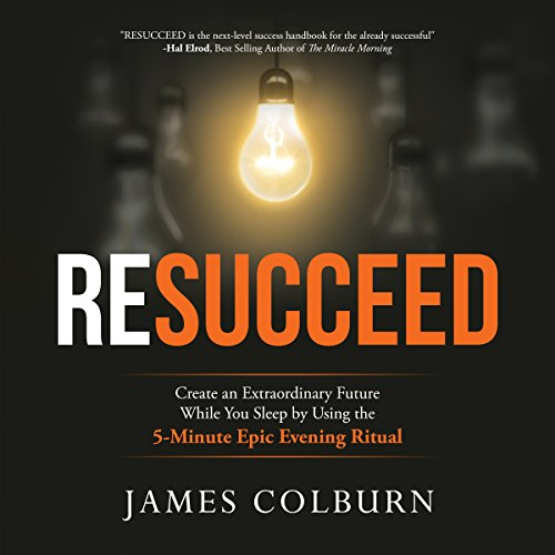 Resucceed     Create an Extraordinary Future While You Sleep by Using the 5-Minute Epic Evening Ritual              By:                                                                                                                                 James Alan Colburn                               Narrated by:                                                                                                                                 Mike Chamberlain                      Length: 5 hrs     4 ratings     Overall 4.5