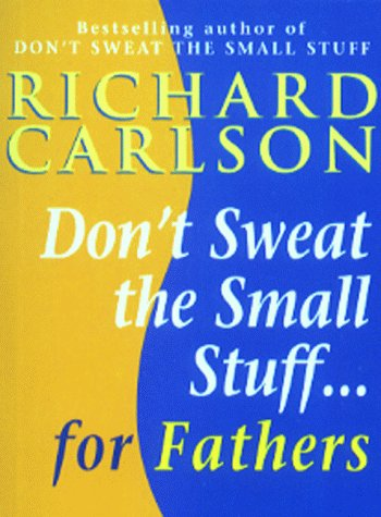 Don't Sweat the Small Stuff for Fathers - Book  of the Don't Sweat the Small Stuff