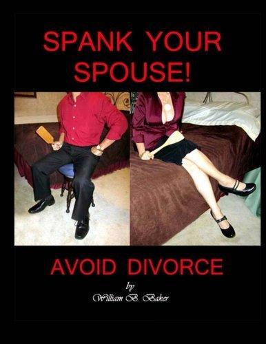 Spank Your Spouse! Avoid Divorce: Avoid Divorce by William B. Baker (2012-06-01)