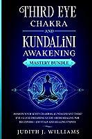 Third Eye Chakra and Kundalini Awakening: Awaken your Seven Chakras, Kundalini and Third Eye + Lucid Dreaming Guide + Reiki Healing for Beginners + Crystals and Healing Stones
