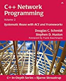 C++ Network Programming, Volume 2: Systematic Reuse with ACE and Frameworks (Addison-Wesley C++ In-Depth) - Douglas Schmidt