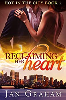 Reclaiming Her Heart (Hot in the City Book 5) by [Jan Graham]