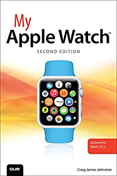 My Apple Watch (updated for Watch OS 2.0) (My...) (English Edition) por [Johnston Craig James]