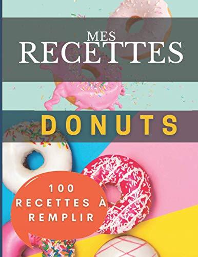 Mes recettes donuts | 100 fiches à remplir: Livre pour vos créations donuts sucrées salées