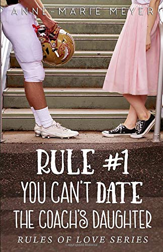 Compare Textbook Prices for Rule #1: You Can't Date the Coach's Daughter The Rules of Love  ISBN 9781717994004 by Meyer, Anne-Marie