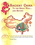 Ancient China: To the Great Wall and Beyond
