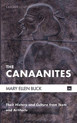 The Canaanites: Their History and Culture from Texts and Artifacts (Cascade Companions)