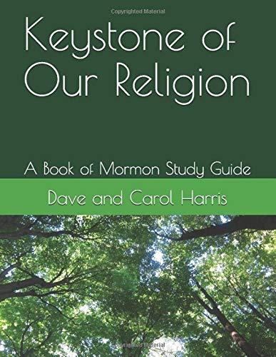 Keystone of Our Religion: A Book of Mormon Study Guide -  Harris, Dave and Carol, Paperback