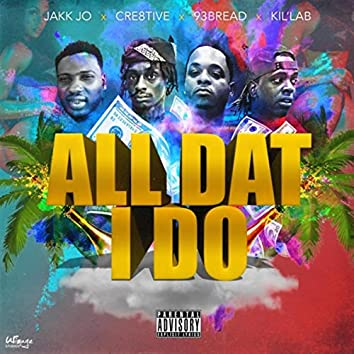 All Dat I Do (feat. Cre8tive, 93bread & Kil'lab)