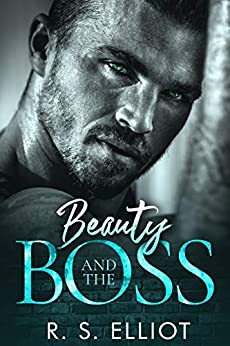 Beauty and the BOSS (Billionaire's Obsession Series Book 1) by [R. S. Elliot]