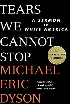 Tears We Cannot Stop: A Sermon to White America by [Michael Eric Dyson]