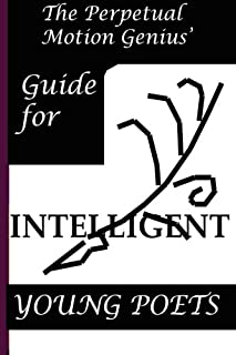 The Perpetual Motion Genius' Guide for Intelligent Young Poets: A Proven Method Based on Psychological Techniques