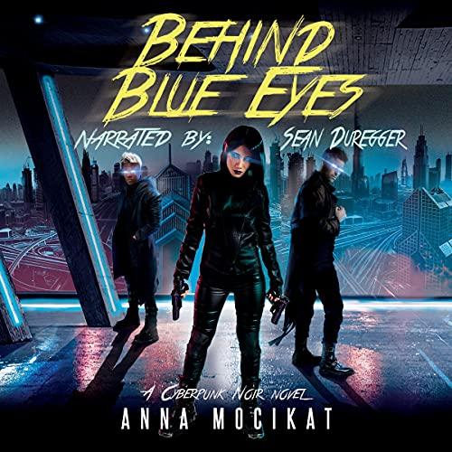 Behind Blue Eyes: A Cyberpunk Noir Novel Audiobook By Anna Mocikat cover art