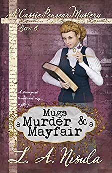 Mugs, Murder, and Mayfair (Cassie Pengear Mysteries Book 8) by [L. A. Nisula]